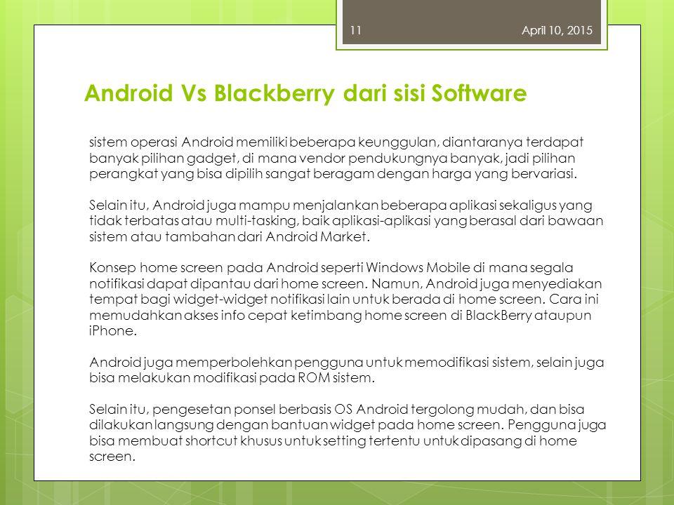 Android Vs Blackberry dari sisi Hardware April 10, 201510 BB +IM yang paling bagus...(red:BBM) +trand indonesia yg melihat BB=golongan elit -batre yg