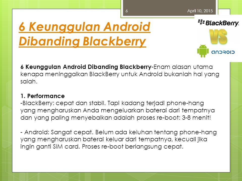 6 Keunggulan Android Dibanding Blackberry April 10, 20156 6 Keunggulan Android Dibanding Blackberry -Enam alasan utama kenapa meninggalkan BlackBerry untuk Android bukanlah hal yang salah.