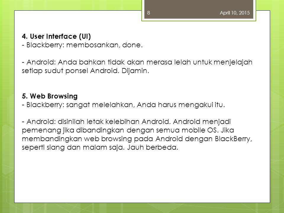 April 10, 20158 4.User Interface (UI) - Blackberry: membosankan, done.