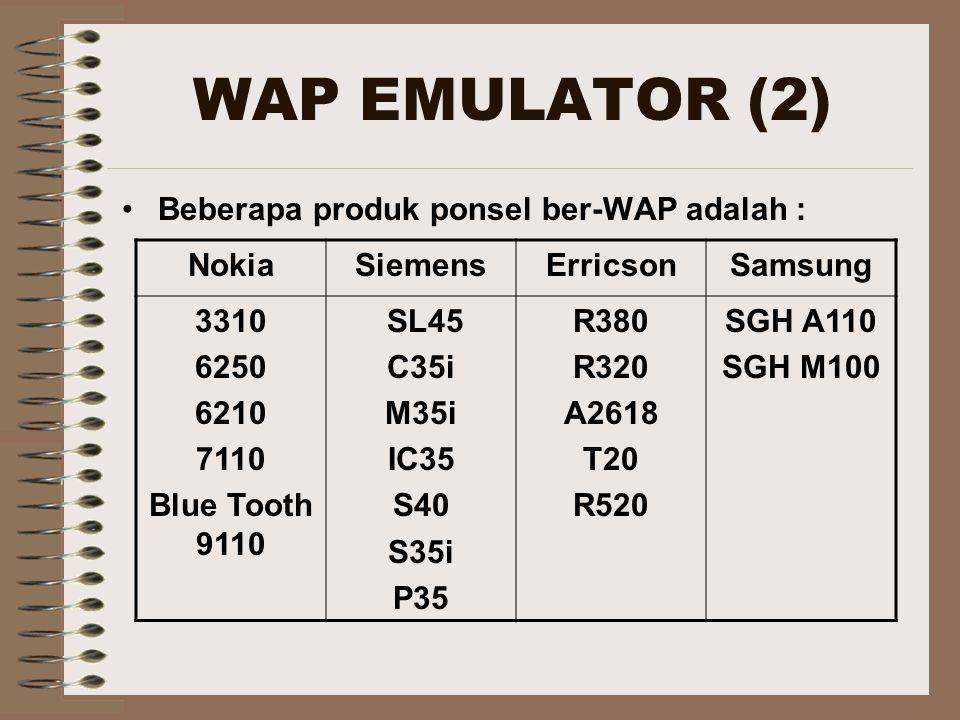 WAP EMULATOR (2) Beberapa produk ponsel ber-WAP adalah : NokiaSiemensErricsonSamsung 3310 6250 6210 7110 Blue Tooth 9110 SL45 C35i M35i IC35 S40 S35i