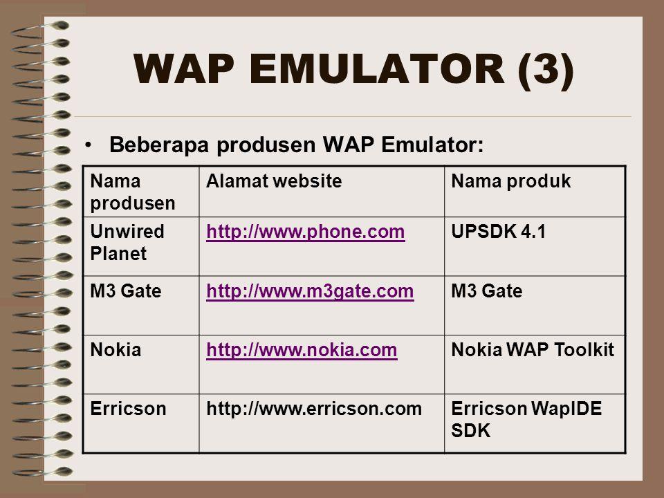 WAP EMULATOR (3) Beberapa produsen WAP Emulator: Nama produsen Alamat websiteNama produk Unwired Planet http://www.phone.comUPSDK 4.1 M3 Gatehttp://ww