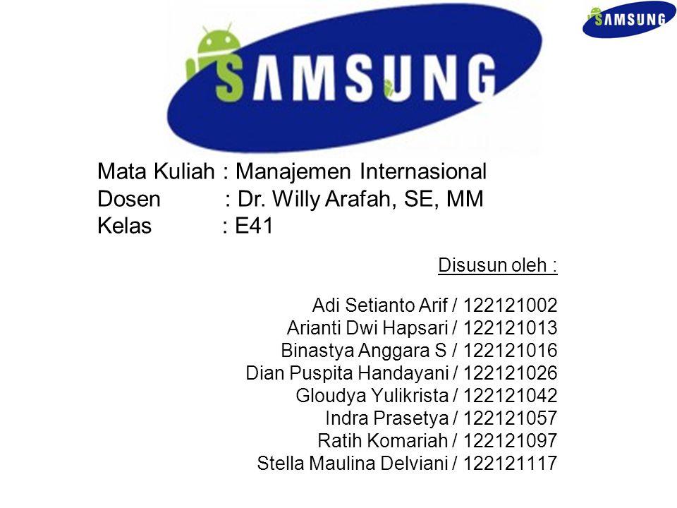 SAMSUNG Disusun oleh : Adi Setianto Arif / 122121002 Arianti Dwi Hapsari / 122121013 Binastya Anggara S / 122121016 Dian Puspita Handayani / 122121026