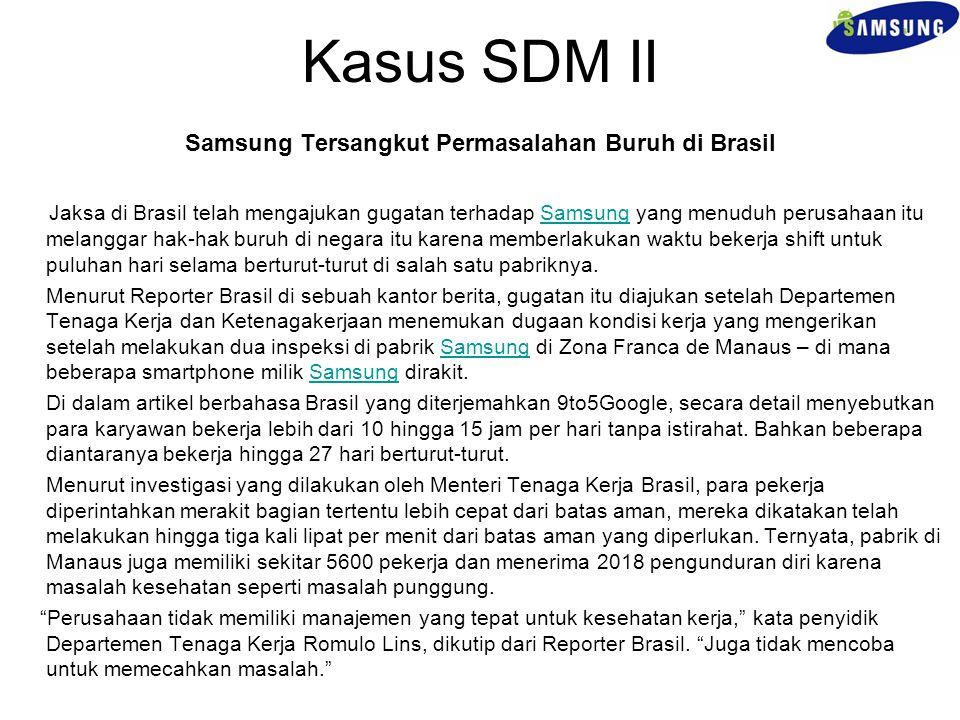 Kasus SDM II Samsung Tersangkut Permasalahan Buruh di Brasil Jaksa di Brasil telah mengajukan gugatan terhadap Samsung yang menuduh perusahaan itu mel