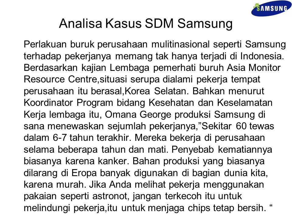 Analisa Kasus SDM Samsung Perlakuan buruk perusahaan mulitinasional seperti Samsung terhadap pekerjanya memang tak hanya terjadi di Indonesia. Berdasa