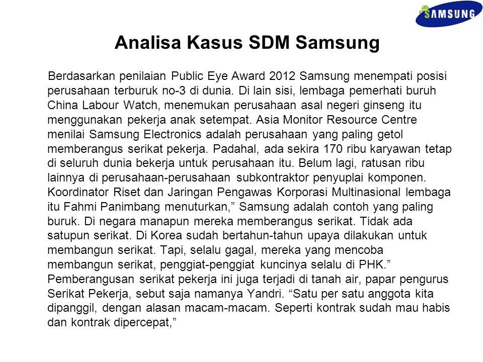Berdasarkan penilaian Public Eye Award 2012 Samsung menempati posisi perusahaan terburuk no-3 di dunia. Di lain sisi, lembaga pemerhati buruh China La