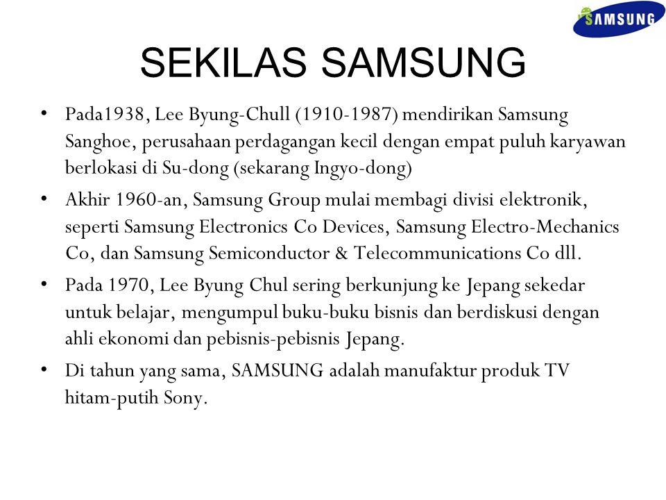 SEKILAS SAMSUNG Pada1938, Lee Byung-Chull (1910-1987) mendirikan Samsung Sanghoe, perusahaan perdagangan kecil dengan empat puluh karyawan berlokasi d