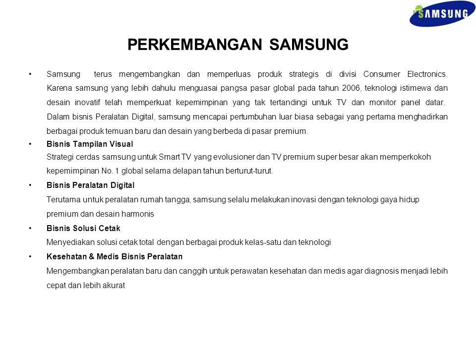 PERKEMBANGAN SAMSUNG Samsung terus mengembangkan dan memperluas produk strategis di divisi Consumer Electronics. Karena samsung yang lebih dahulu meng