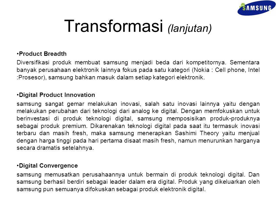 Transformasi (lanjutan) Product Breadth Diversifikasi produk membuat samsung menjadi beda dari kompetitornya. Sementara banyak perusahaan elektronik l