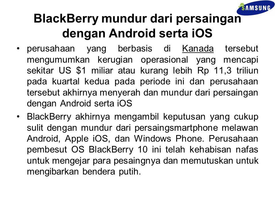 BlackBerry mundur dari persaingan dengan Android serta iOS perusahaan yang berbasis di Kanada tersebut mengumumkan kerugian operasional yang mencapi s