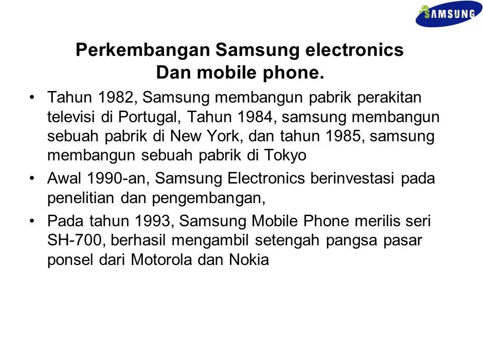 Perkembangan Samsung electronics Dan mobile phone. Tahun 1982, Samsung membangun pabrik perakitan televisi di Portugal, Tahun 1984, samsung membangun