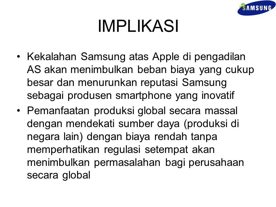 IMPLIKASI Kekalahan Samsung atas Apple di pengadilan AS akan menimbulkan beban biaya yang cukup besar dan menurunkan reputasi Samsung sebagai produsen