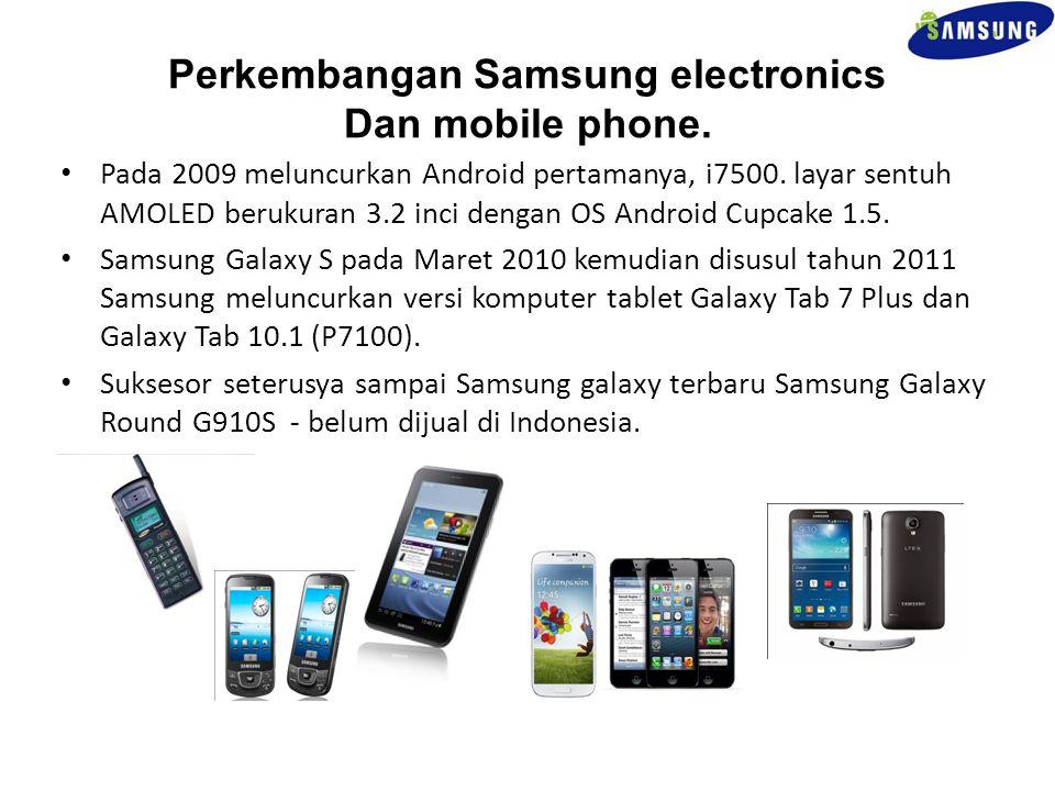 Perkembangan Samsung electronics Dan mobile phone. Pada 2009 meluncurkan Android pertamanya, i7500. layar sentuh AMOLED berukuran 3.2 inci dengan OS A