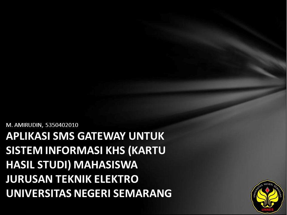 M. AMIRUDIN, 5350402010 APLIKASI SMS GATEWAY UNTUK SISTEM INFORMASI KHS (KARTU HASIL STUDI) MAHASISWA JURUSAN TEKNIK ELEKTRO UNIVERSITAS NEGERI SEMARA