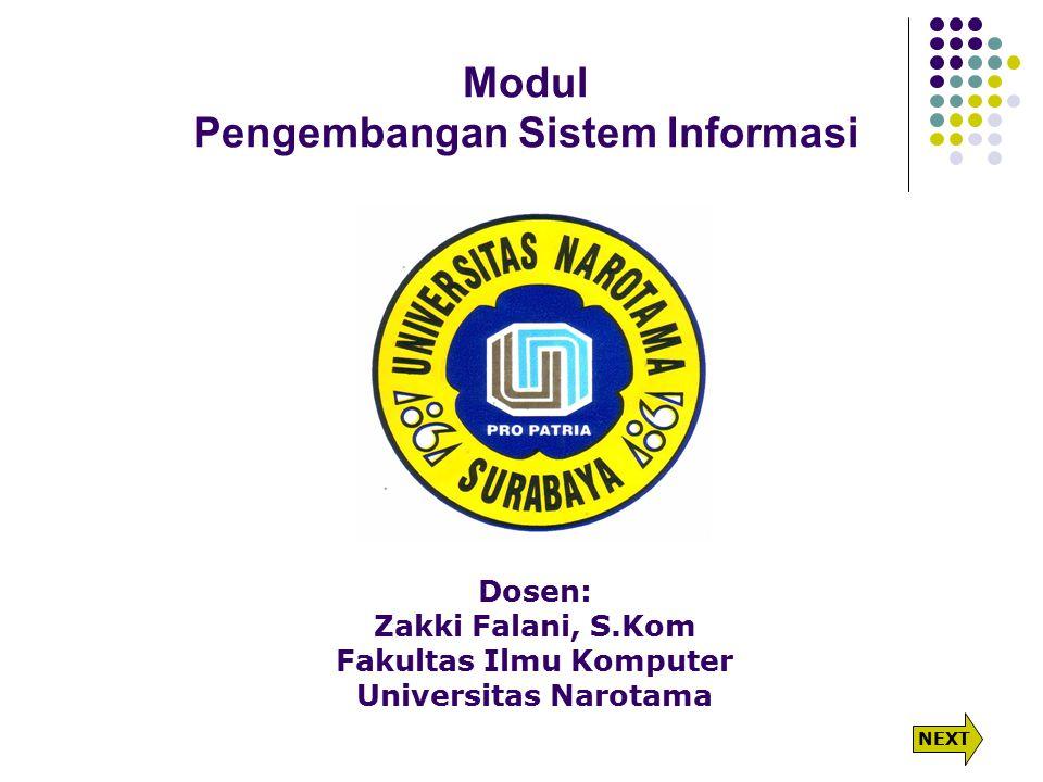 Modul Pengembangan Sistem Informasi Dosen: Zakki Falani, S.Kom Fakultas Ilmu Komputer Universitas Narotama NEXT