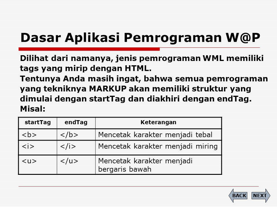 Dasar Aplikasi Pemrograman W@P Dilihat dari namanya, jenis pemrograman WML memiliki tags yang mirip dengan HTML. Tentunya Anda masih ingat, bahwa semu