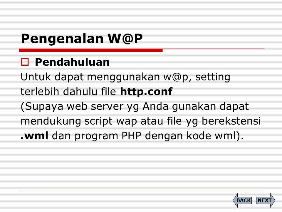 Pengenalan W@P NEXTBACK  Pendahuluan Untuk dapat menggunakan w@p, setting terlebih dahulu file http.conf (Supaya web server yg Anda gunakan dapat men