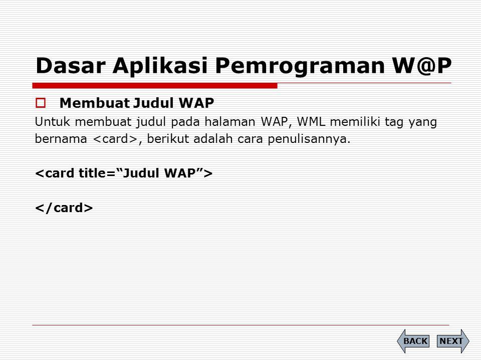 Dasar Aplikasi Pemrograman W@P  Membuat Judul WAP Untuk membuat judul pada halaman WAP, WML memiliki tag yang bernama, berikut adalah cara penulisann