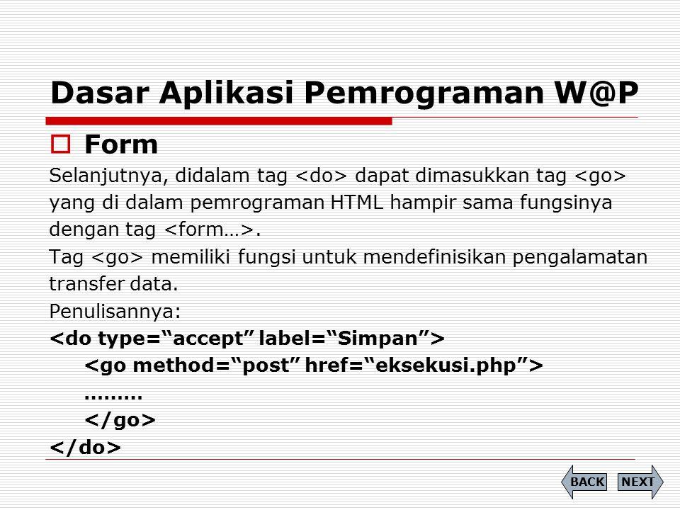 Dasar Aplikasi Pemrograman W@P  Form Selanjutnya, didalam tag dapat dimasukkan tag yang di dalam pemrograman HTML hampir sama fungsinya dengan tag. T