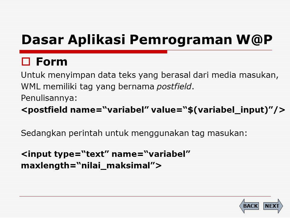Dasar Aplikasi Pemrograman W@P  Form Untuk menyimpan data teks yang berasal dari media masukan, WML memiliki tag yang bernama postfield. Penulisannya