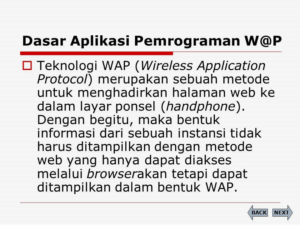  Teknologi WAP (Wireless Application Protocol) merupakan sebuah metode untuk menghadirkan halaman web ke dalam layar ponsel (handphone). Dengan begit