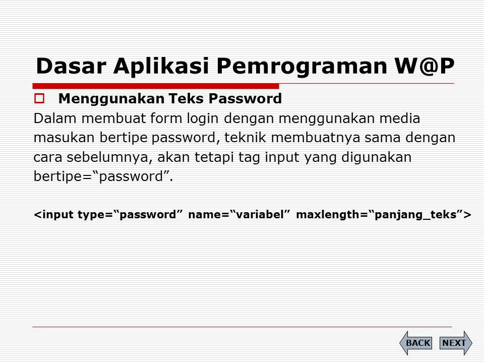 Dasar Aplikasi Pemrograman W@P  Menggunakan Teks Password Dalam membuat form login dengan menggunakan media masukan bertipe password, teknik membuatn