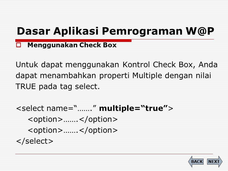 Dasar Aplikasi Pemrograman W@P  Menggunakan Check Box Untuk dapat menggunakan Kontrol Check Box, Anda dapat menambahkan properti Multiple dengan nila