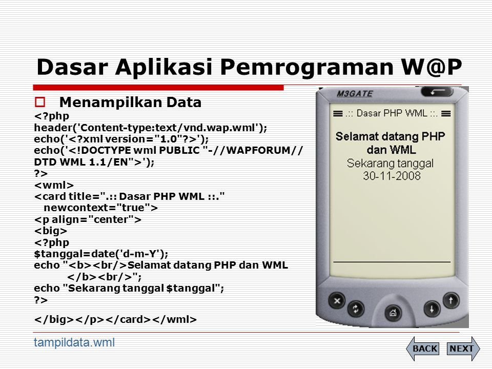 Dasar Aplikasi Pemrograman W@P  Menampilkan Data <?php header('Content-type:text/vnd.wap.wml'); echo(' '); echo('<!DOCTYPE wml PUBLIC
