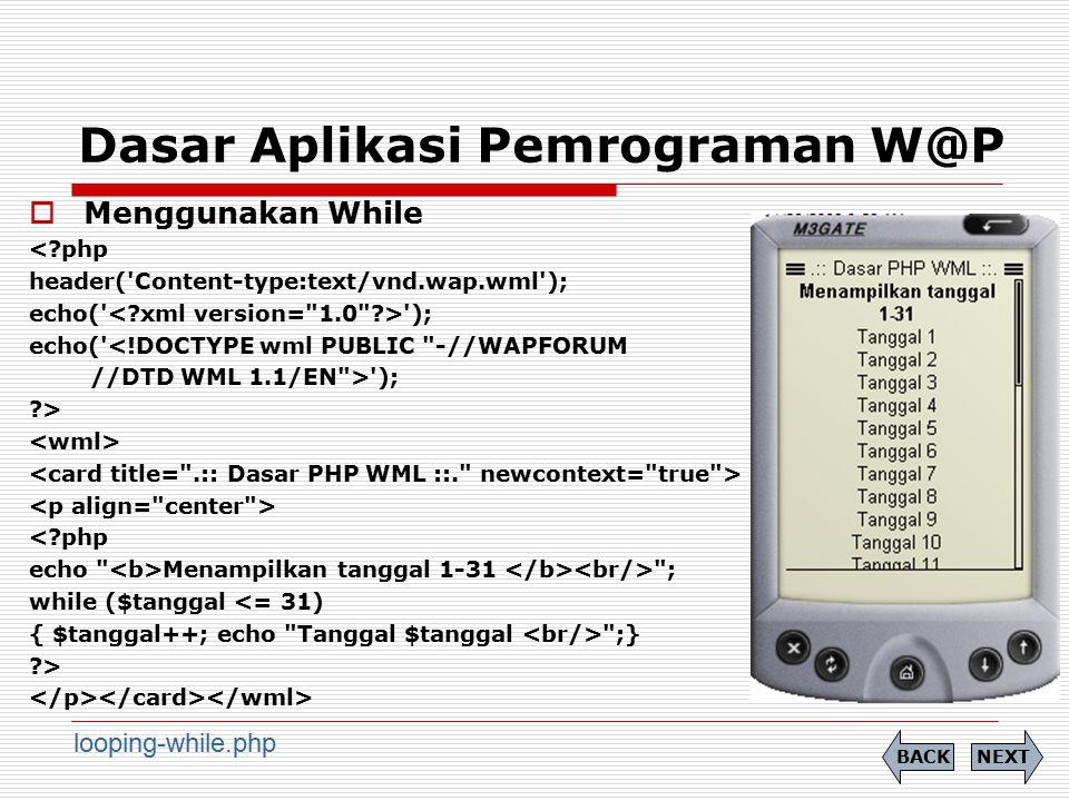 Dasar Aplikasi Pemrograman W@P  Menggunakan While <?php header('Content-type:text/vnd.wap.wml'); echo(' '); echo('<!DOCTYPE wml PUBLIC