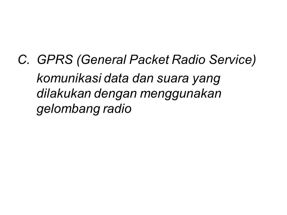C.GPRS (General Packet Radio Service) komunikasi data dan suara yang dilakukan dengan menggunakan gelombang radio