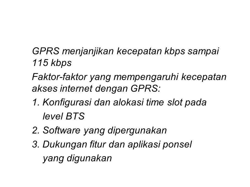 GPRS menjanjikan kecepatan kbps sampai 115 kbps Faktor-faktor yang mempengaruhi kecepatan akses internet dengan GPRS: 1.