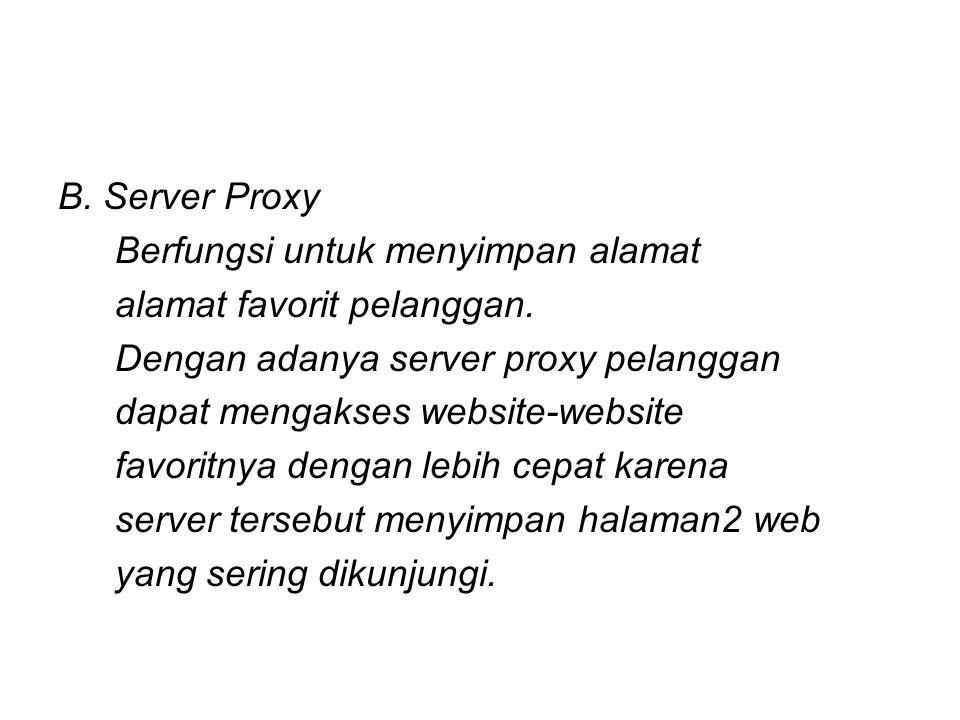 B.Server Proxy Berfungsi untuk menyimpan alamat alamat favorit pelanggan.