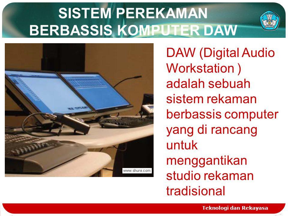 SISTEM PEREKAMAN BERBASSIS KOMPUTER DAW Teknologi dan Rekayasa DAW (Digital Audio Workstation ) adalah sebuah sistem rekaman berbassis computer yang di rancang untuk menggantikan studio rekaman tradisional