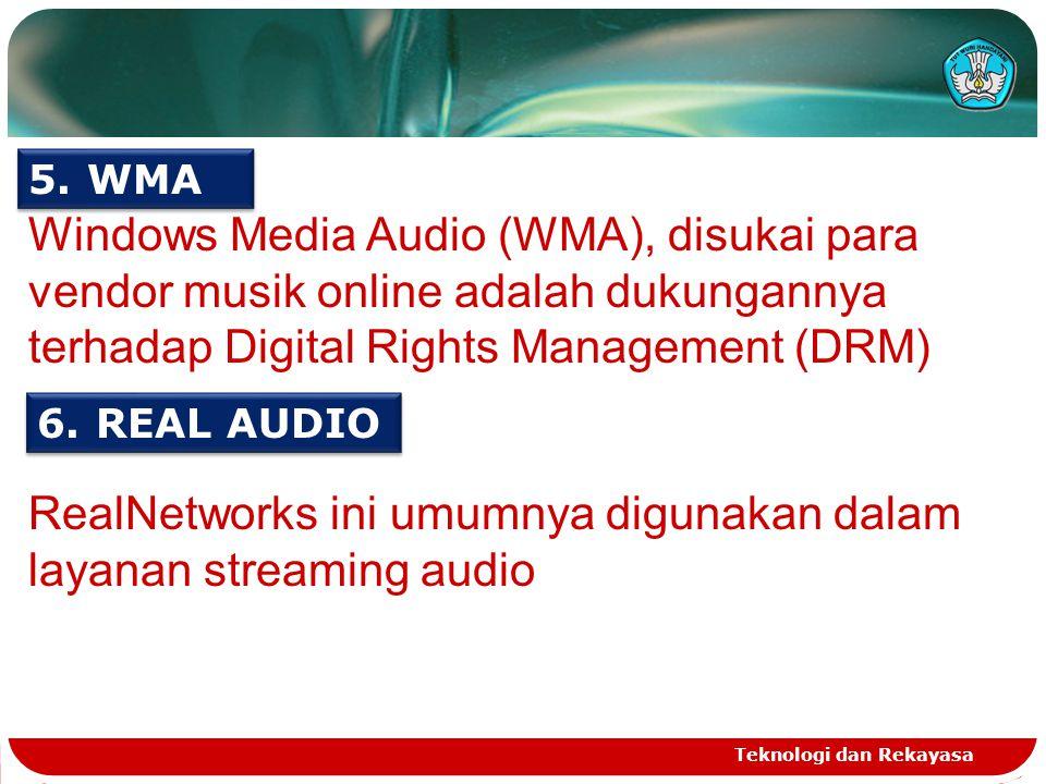 Teknologi dan Rekayasa Windows Media Audio (WMA), disukai para vendor musik online adalah dukungannya terhadap Digital Rights Management (DRM) 5.WMA 6.REAL AUDIO RealNetworks ini umumnya digunakan dalam layanan streaming audio