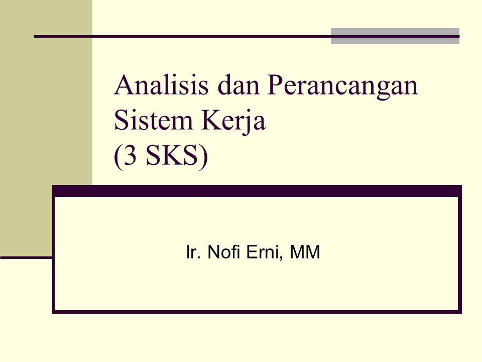 Analisis dan Perancangan Sistem Kerja (3 SKS) Ir. Nofi Erni, MM