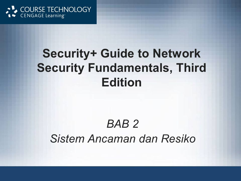 Security+ Guide to Network Security Fundamentals, Third Edition BAB 2 Sistem Ancaman dan Resiko