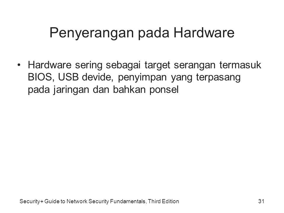 Security+ Guide to Network Security Fundamentals, Third Edition Penyerangan pada Hardware Hardware sering sebagai target serangan termasuk BIOS, USB d