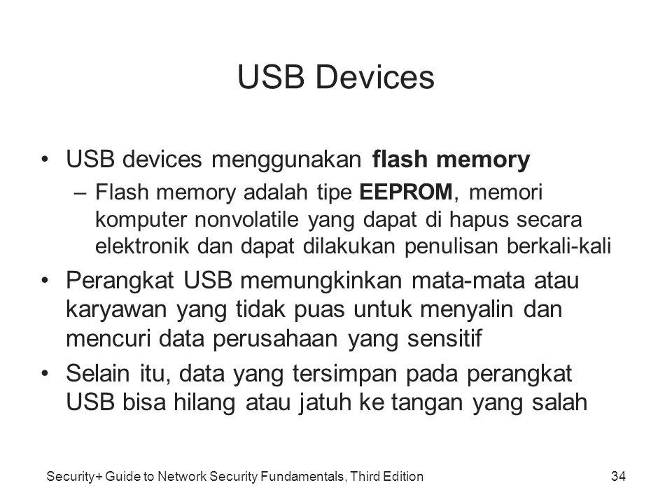 Security+ Guide to Network Security Fundamentals, Third Edition USB Devices USB devices menggunakan flash memory –Flash memory adalah tipe EEPROM, mem