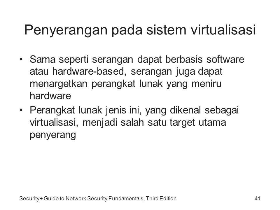 Security+ Guide to Network Security Fundamentals, Third Edition Penyerangan pada sistem virtualisasi Sama seperti serangan dapat berbasis software ata