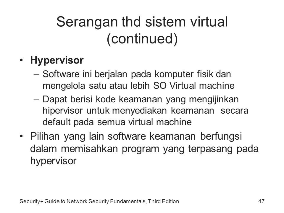 Security+ Guide to Network Security Fundamentals, Third Edition Serangan thd sistem virtual (continued) Hypervisor –Software ini berjalan pada kompute