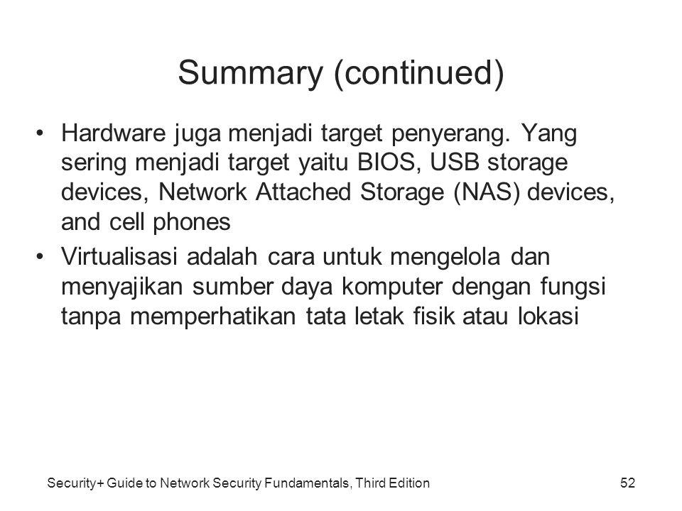 Security+ Guide to Network Security Fundamentals, Third Edition Summary (continued) Hardware juga menjadi target penyerang. Yang sering menjadi target