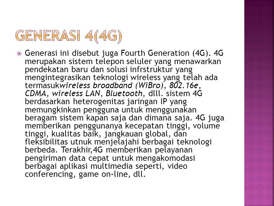  Generasi ini disebut juga Fourth Generation (4G). 4G merupakan sistem telepon seluler yang menawarkan pendekatan baru dan solusi infrstruktur yang m