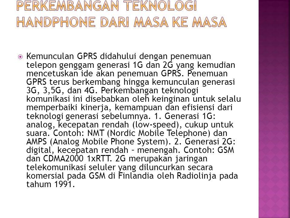  Kemunculan GPRS didahului dengan penemuan telepon genggam generasi 1G dan 2G yang kemudian mencetuskan ide akan penemuan GPRS. Penemuan GPRS terus b