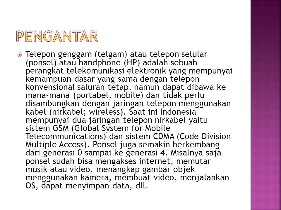  Telepon genggam (telgam) atau telepon selular (ponsel) atau handphone (HP) adalah sebuah perangkat telekomunikasi elektronik yang mempunyai kemampua