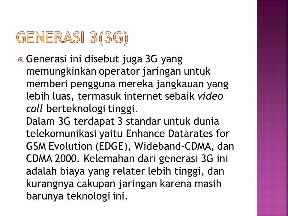  Generasi ini disebut juga 3G yang memungkinkan operator jaringan untuk memberi pengguna mereka jangkauan yang lebih luas, termasuk internet sebaik v