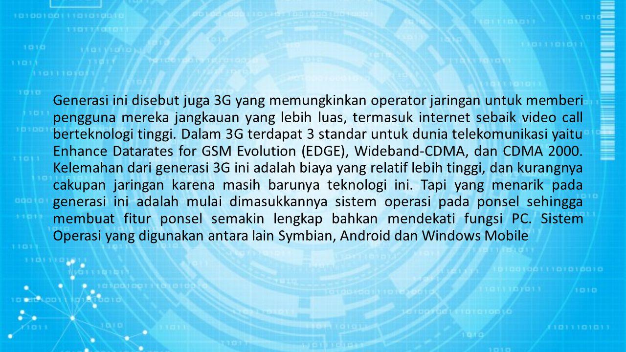Generasi ini disebut juga 3G yang memungkinkan operator jaringan untuk memberi pengguna mereka jangkauan yang lebih luas, termasuk internet sebaik vid