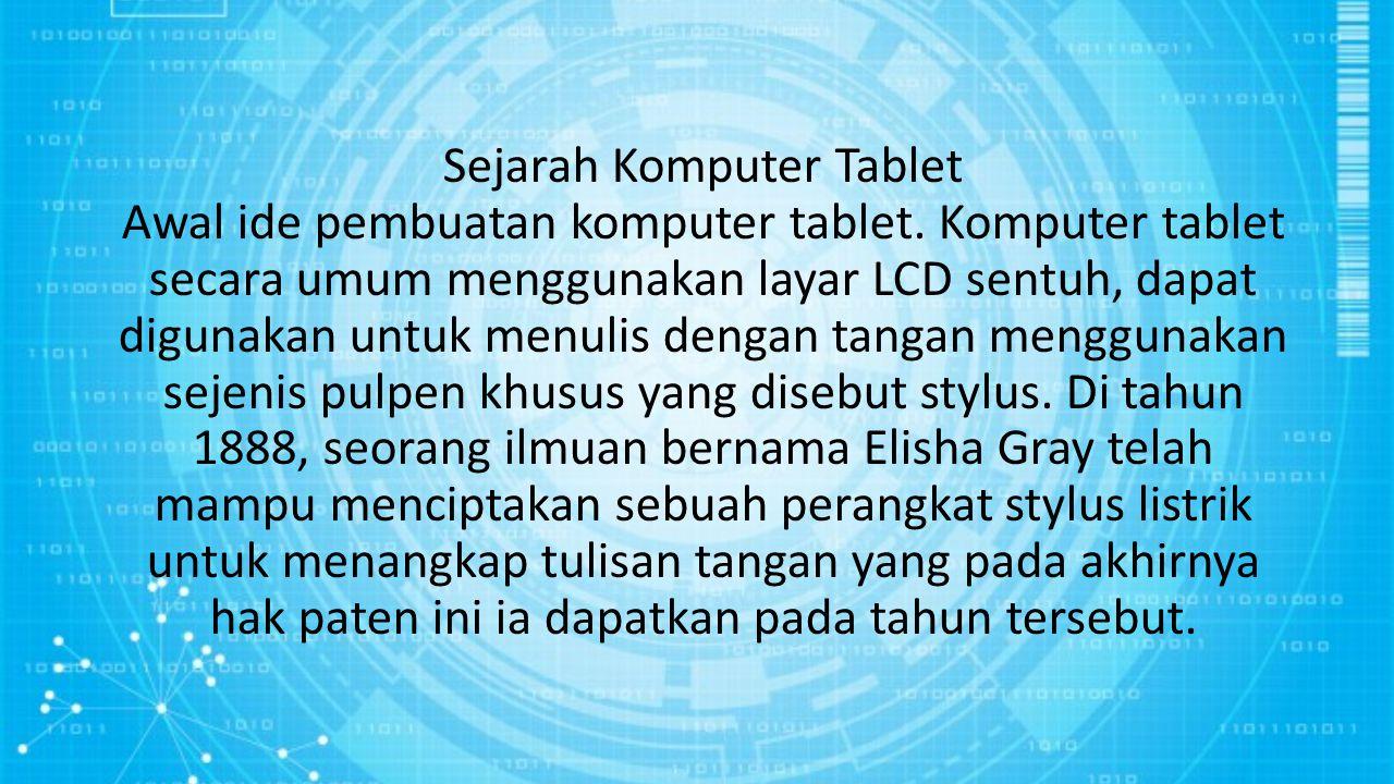 Sejarah Komputer Tablet Awal ide pembuatan komputer tablet. Komputer tablet secara umum menggunakan layar LCD sentuh, dapat digunakan untuk menulis de