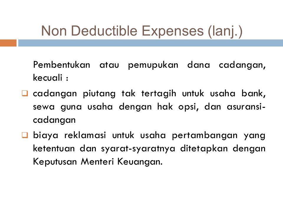 Non Deductible Expenses  pembagian laba dengan nama dan dalam bentuk apapun seperti dividen, termasuk dividen yang dibayarkan oleh perusahaan asurans