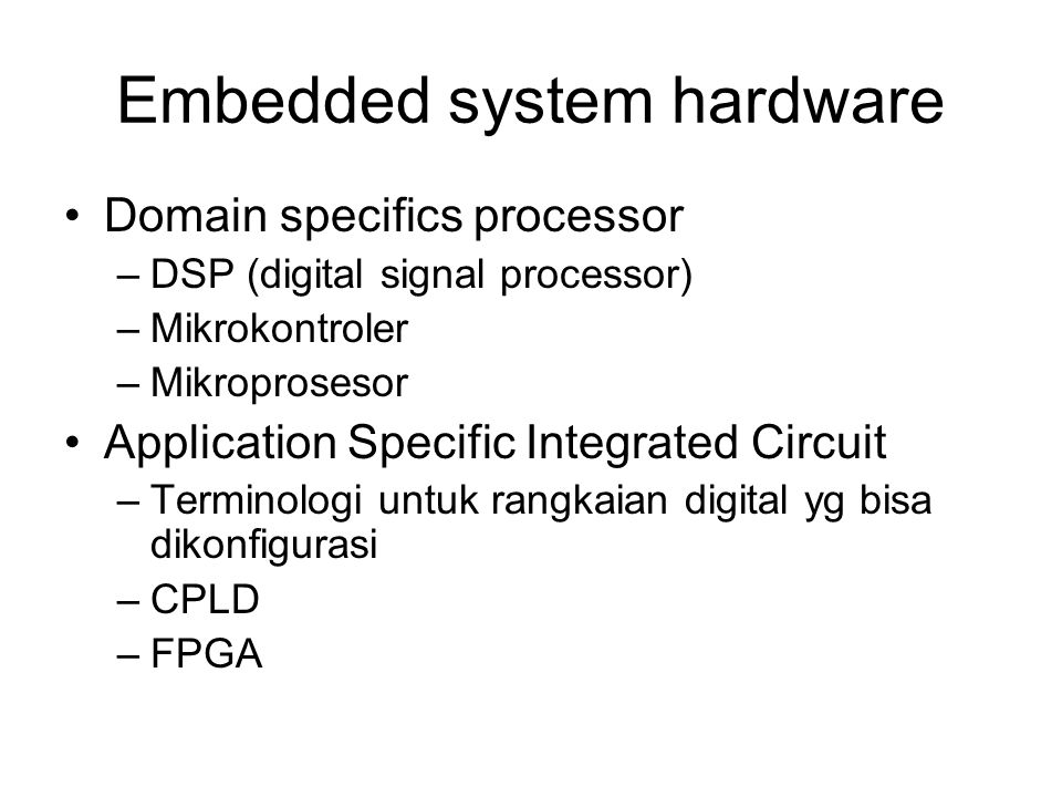 Embedded system hardware Domain specifics processor –DSP (digital signal processor) –Mikrokontroler –Mikroprosesor Application Specific Integrated Cir