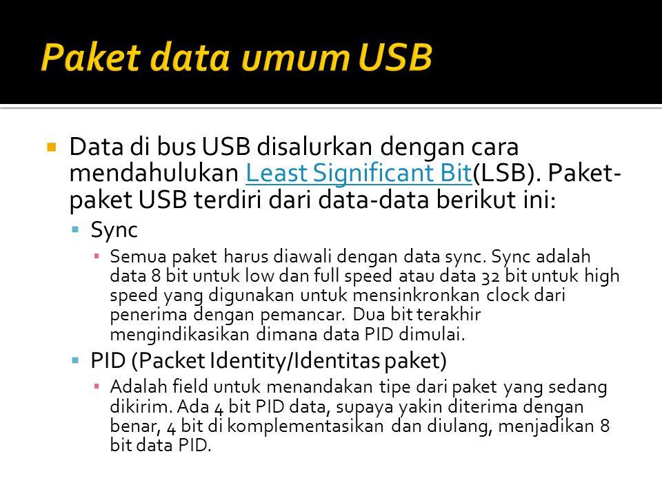  Data di bus USB disalurkan dengan cara mendahulukan Least Significant Bit(LSB). Paket- paket USB terdiri dari data-data berikut ini:Least Significan