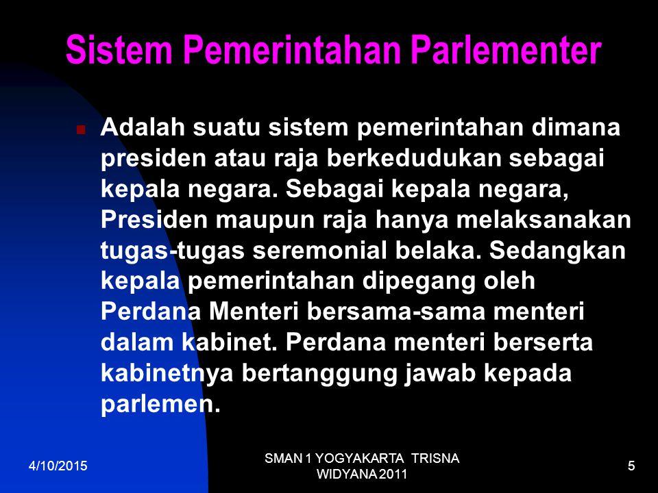 4/10/2015 SMAN 1 YOGYAKARTA TRISNA WIDYANA 2011 5 Sistem Pemerintahan Parlementer Adalah suatu sistem pemerintahan dimana presiden atau raja berkedudukan sebagai kepala negara.